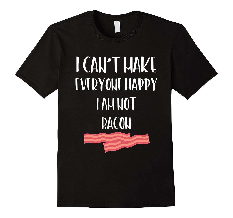 0475deb5 I Can't Make Everyone Happy I Am Not Bacon T-Shirt-ANZ ⋆ Anztshirt