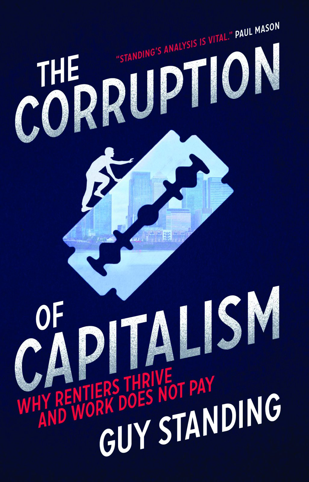 The Corruption of Capitalism: Why Rentiers Thrive and Work Does Not Pay: Amazon.es: Standing, Guy: Libros en idiomas extranjeros