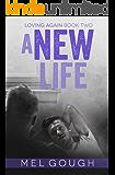 A New Life: A hurt/comfort MM romance (Loving Again Book 2)