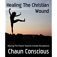 Healing The Christian Wound: Moving The Planet Towards Greater Acceptance