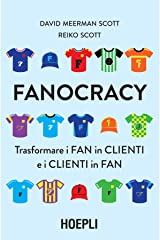 Fanocracy: Trasformare i fan in clienti e i clienti in fan (Italian Edition) Kindle Edition
