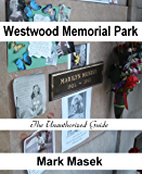Westwood Memorial Park: The Unauthorized Guide (Cemetery Guide)