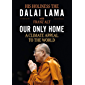 Our Only Home: A Climate Appeal to the World (English Edition)