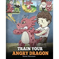Train Your Angry Dragon: A Cute Children Story To Teach Kids About Emotions and...