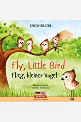 Fly, Little Bird! - Flieg, kleiner Vogel!: Bilingual Children's Picture Book in English-German (Kids Learn German 1) Kindle Edition