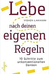 Lebe nach deinen eigenen Regeln: 10 Schritte zum unkonventionellen Denken (German Edition) Kindle Edition