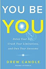 You Be You: Detox Your Life, Crush Your Limitations, and Own Your Awesome Hardcover