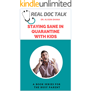 Staying Sane in Quarantine with Kids (Real Doc Talk Book 2)