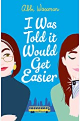 I Was Told It Would Get Easier: The hilarious new novel from the bestselling author of THE BOOKISH LIFE OF NINA HILL Kindle Edition