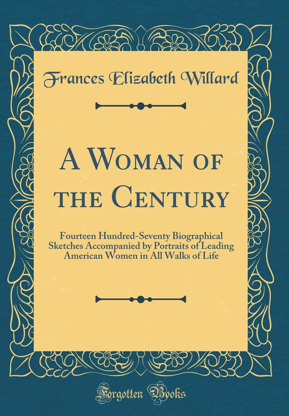 Read Online A Woman of the Century: Fourteen Hundred-Seventy Biographical Sketches Accompanied by Portraits of Leading American Women in All Walks of Life (Classic Reprint) pdf epub