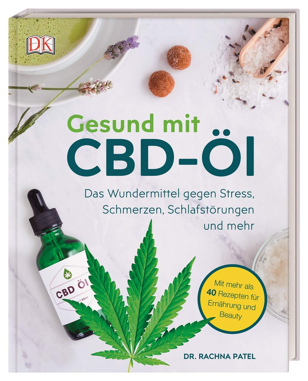 Gesund mit CBD-Öl: Das Wundermittel gegen Stress, Schmerzen,  Schlafstörungen und mehr. Mit mehr als 40 Rezepten für Ernährung und  Beauty: Patel, Rachina: 9783831038923: Amazon.com: Books