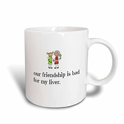 Buy 3dRose mug_172383_2 Our Friendship is Bad for My Liver