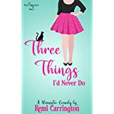 Three Things I'd Never Do: A Romantic Comedy (Never Say Never Book 1)