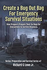 Create a Bug Out Bag for Emergency Survival Situations: How Preppers Prepare Their Go Bags for Evacuations to Survive Disasters (Disaster Preparation and Survival) (Volume 2) Paperback