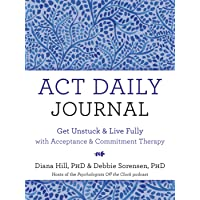 ACT Daily Journal: Get Unstuck and Live Fully with Acceptance and Commitment Therapy