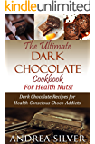 The Ultimate Dark Chocolate Cookbook for Health Nuts!: Dark Chocolate Recipes for Health-Conscious Choco-Addicts (The Health Nut Cooking Collection 3)