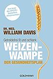 """Weizenwampe - Der Gesundheitsplan: Getreidefrei fit und schlank - Vom Autor des SPIEGEL-Bestsellers """"Weizenwampe"""""""