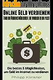 Online Geld verdienen - Finde die Verdienstmöglichkeit, die wirklich zu dir passt: Die einzigen profitablen Möglichkeiten, um ohne Vorkenntnisse seriös Geld im Internet zu verdienen (E-Commerce)