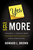 Yes Is More: Tangible and Timeless Ways to Differentiate Yourself from Your Competitors