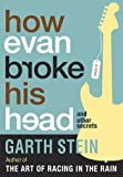 How Evan Broke His Head: and Other Secrets