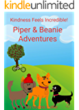 Kindness Feels Incredible!: Piper & Beanie Adventures