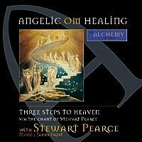 Angelic Om Healing: Three Steps to Heaven