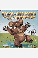 Óscar el Oso Pardo aprende a ser agradecido: Un libro ilustrado sobre la gratitud. Para niños de edades 3-8. Grunt the Grizzly Learns to Be Grateful (Zac y sus amigos) (Spanish Edition) Kindle Edition