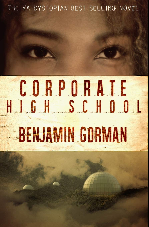 Corporate High School Benjamin Gorman 9780989635288 Amazon Com