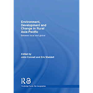 Environment, Development and Change in Rural Asia-Pacific: Between Local and Global (Routledge Pacific Rim Geographies…