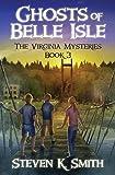Ghosts of Belle Isle (The Virginia Mysteries) (Volume 3)
