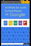 Maîtriser les outils bureautiques de Google