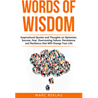 Words of Wisdom: Inspirational Quotes and Thoughts on Optimism, Success, Fear, Overcoming Failure,Persistence, and…