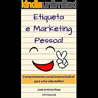 Etiqueta & Marketing Pessoal: Comportamento social imprescindível para uma vida melhor