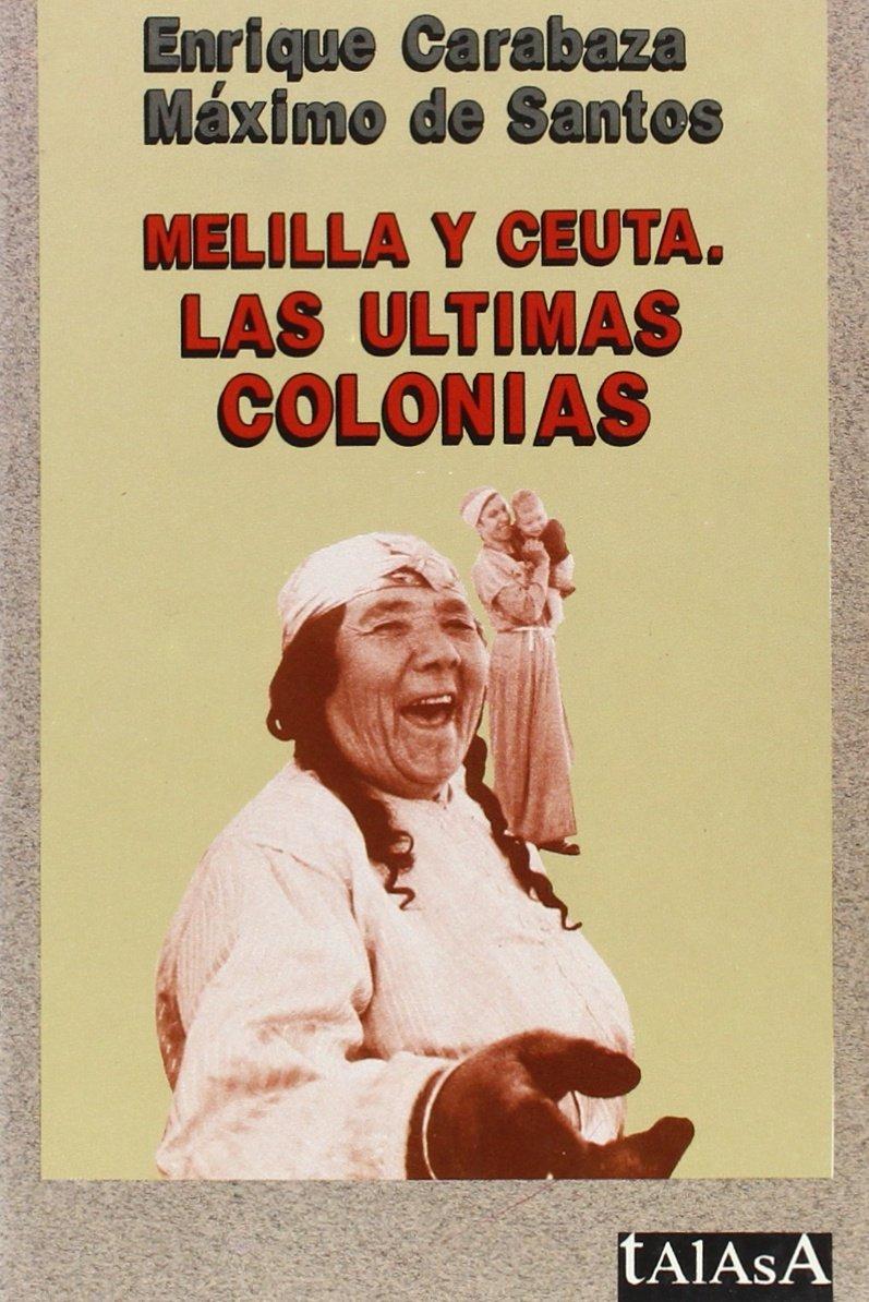 Melilla y Ceuta: Las ultimas colonias (Talasa): Amazon.es: Enrique De Santos, Enrique Carabaza: Libros