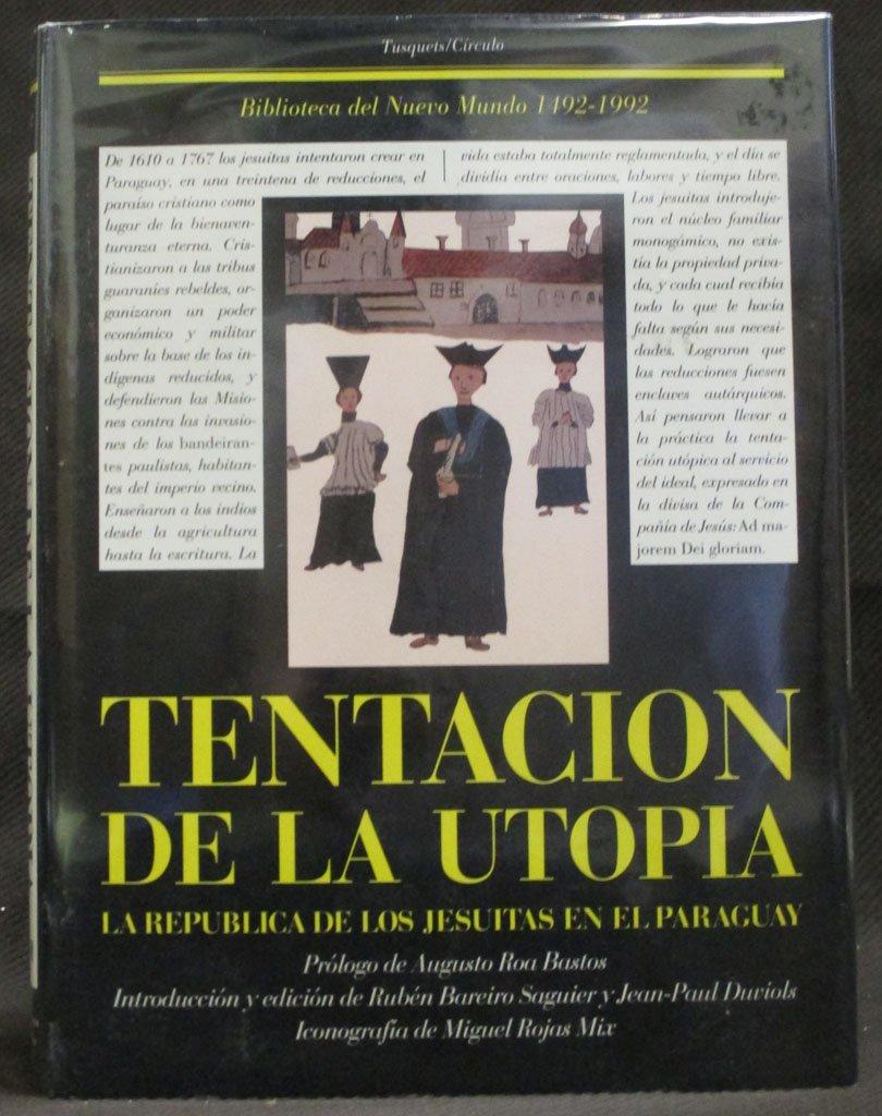 Tentacion de la utopia : la republica de los jesuitas en el ...