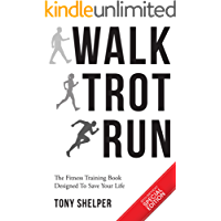 Walk Trot Run: The fitness training book designed to save your life (English Edition)