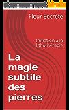 La magie subtile des pierres: Initiation à la lithothérapie