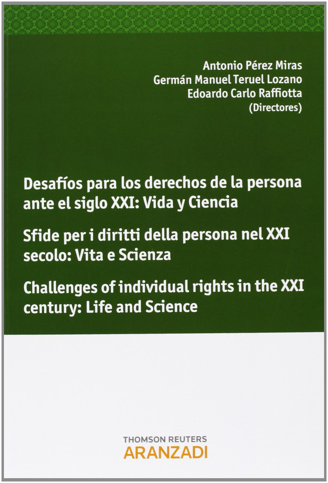 Read Online DESAFÃ?OS PARA LOS DERECHOS DE LA PERSONA ANTE EL SIGLO XXI: VIDA Y CIENCIA. SFIDE PER I DIRITTI DELLA PERSONA NEL XXI SECOLO: VITA E SCIENZA. CHALLENGES OF INDIVIDUAL RIGHTS IN THE XXI CENTURY: LIFE A PDF