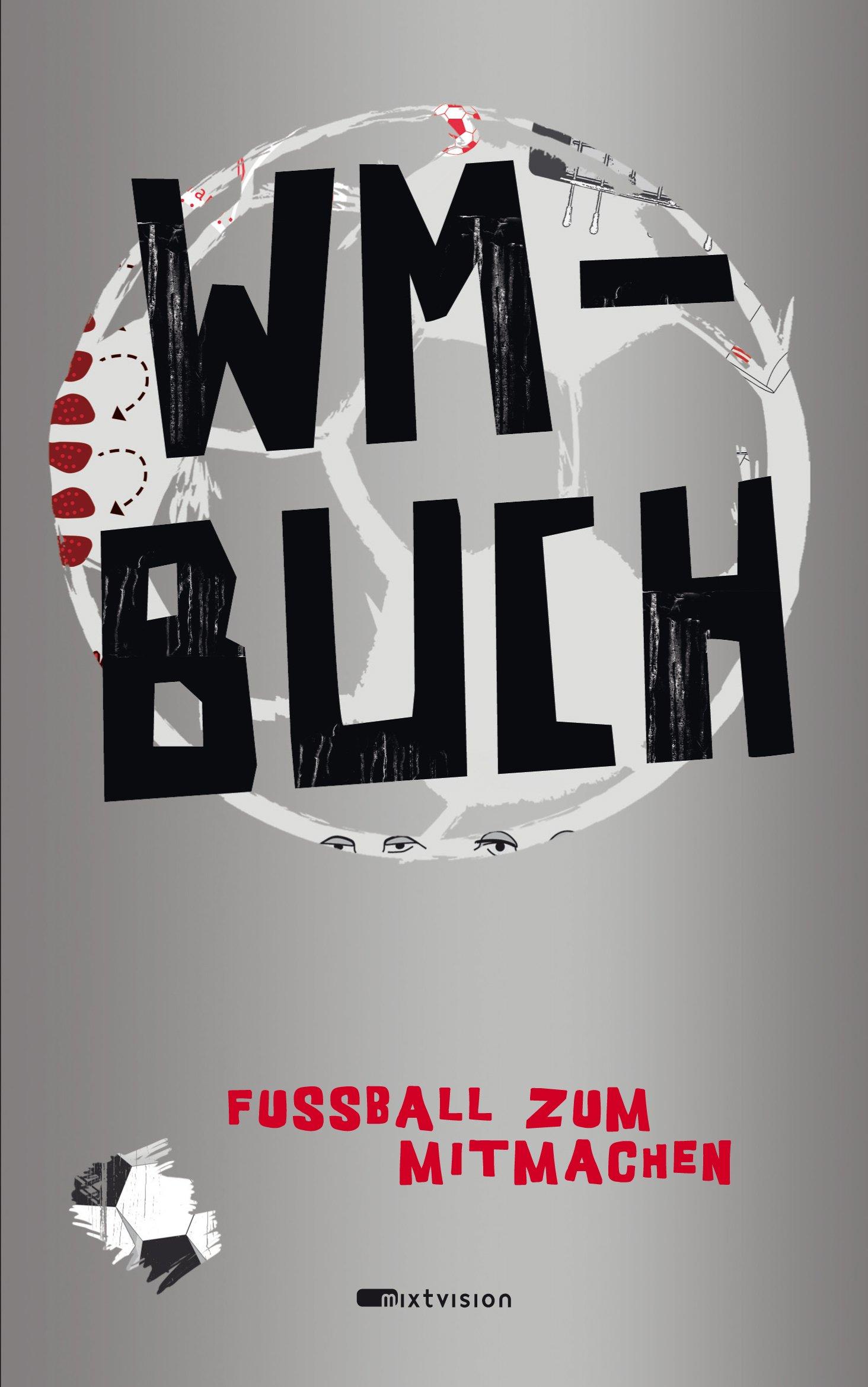 WM-Buch. Fußball zum Mitmachen. Mit Rubbelcover.