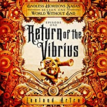 RETURN OF THE VIBRIUS: ENDLESS HORIZONS SAGAS, SEASON 1, EPISODE 1