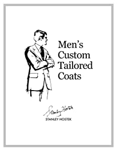 Men's Custom Tailored Coats (The Stanley Hostek Tailoring Book Series 3)