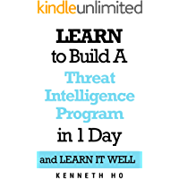 LEARN to Build a Threat Intelligence Program in 1 Day: and LEARN IT WELL
