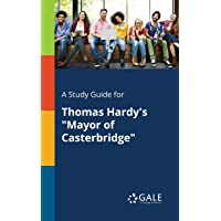 "A Study Guide for Thomas Hardy's ""Mayor of Casterbridge"""