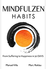 Mindfulzen Habits: From Suffering to Happiness in 30 Days (Change your habits, change your life Book 7) Kindle Edition