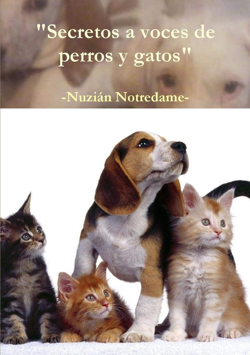 Secretos a voces de perros y gatos (Spanish Edition): Nuzián ...