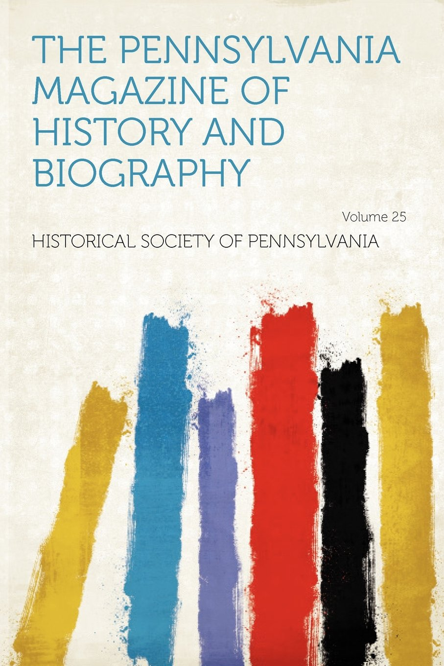 The Pennsylvania Magazine of History and Biography Volume 25 ebook