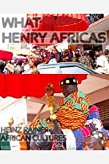 What Henry Africas: Heinz Rainer - African cultures - perilious journeys Kindle Edition