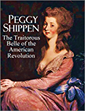 Peggy Shippen, The Traitorous Belle of the American Revolution: Brief Historical Accounts of  Mrs. Benedict Arnold