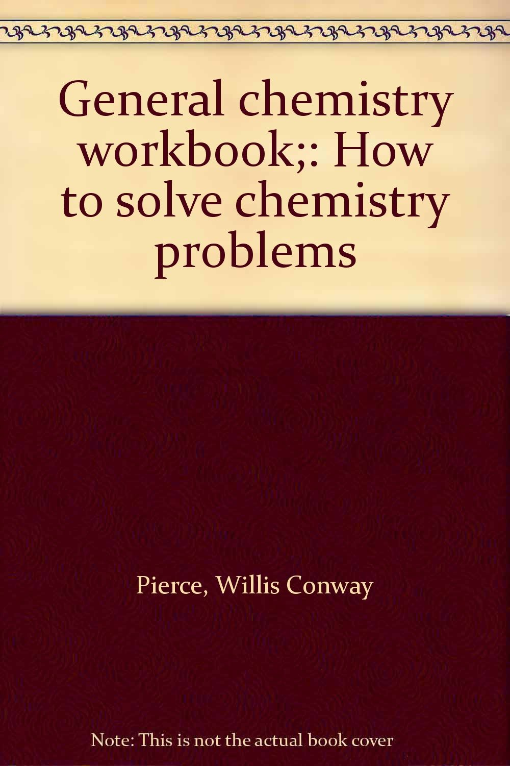 General chemistry workbook;: How to solve chemistry problems ...