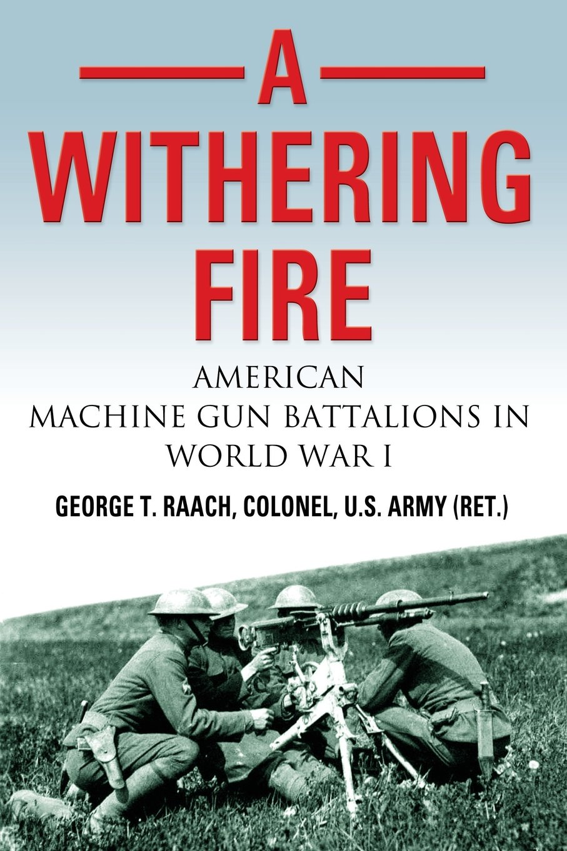A Withering Fire: American Machine Gun Battalions in World War I ebook